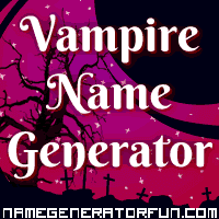 Get your own vampire name from the vampire name generator!