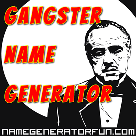 The Badass Gangster Name Generator for Mobsters on the Run